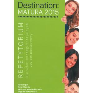 Destination Matura 2015. Repetytorium Poziom Podstawowy (z Kodem Dostępu)