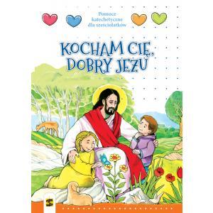 Religia. Pomoc katechetyczna dla sześciolatków. Kocham Cię dobry Jezu