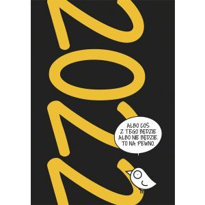 Kalendarz 2022 Ptaszek Staszek. Albo coś z tego będzie albo nie będzie. To na pewno