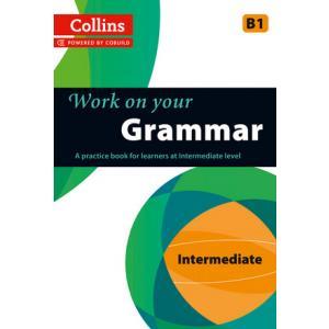 Work on Your Grammar. B1 Intermediate