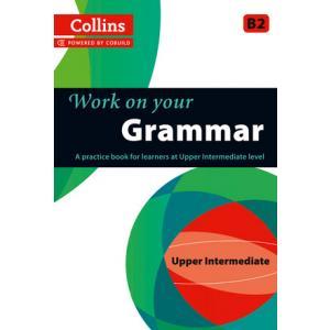Work on Your Grammar. B2 Upper Iintermediate