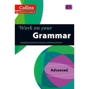 Work on Your Grammar. C1 Advanced