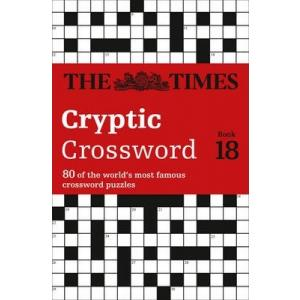 The Times Cryptic Crossword Book 18 : 80 World-Famous Crossword Puzzles