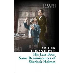 His Last Bow: Some Reminiscences of Sherlock Holmes