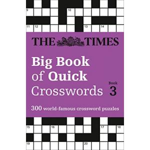 The Times Big Book of Quick Crosswords Book 3 : 300 World-Famous Crossword Puzzles