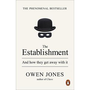 The Establishment : And how they get away with it
