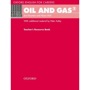 Oil And Gas 2. Oxford English For Careers. Teacher's Resource Book