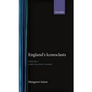England's Iconoclasts. Volume 1: Laws Against Images