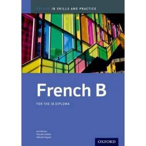 IB Skills and Practice: French B. Abrioux, Ann et al. PB