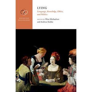 Lying : Language, Knowledge, Ethics, and Politics