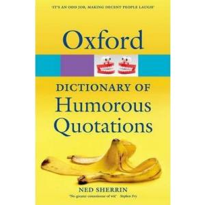 Oxford Dictionary of Humorous Quotations. 4th edition. PB