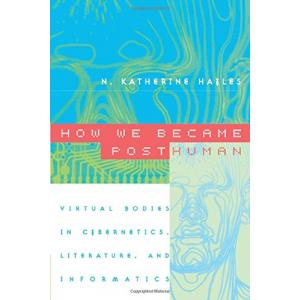 How We Became Posthuman. Virtual Bodies in Cybernetics, Literature, and Informatics