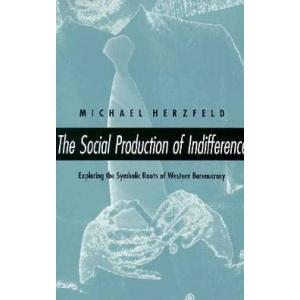 The Social Production of Indifference. Exploring the Symbolic Roots of Western Bureaucracy