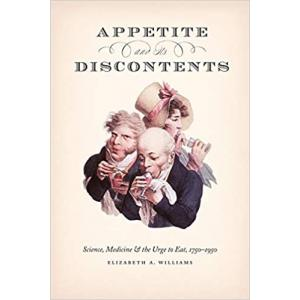 Appetite and Its Discontents. Science, Medicine, and the Urge to Eat. 1750-1950