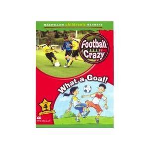 Football Crazy / What a Goal!. Macmillan Children's Readers 4