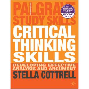 Critical Thinking Skills Developing Effective Analysis and Argument. Second Edition. Palgrave Study Skills