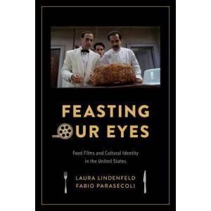 Feasting Our Eyes : Food Films and Cultural Identity in the United States