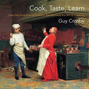 Cook, Taste, Learn. How the Evolution of Science Transformed the Art of Cooking