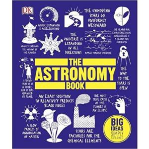Big Ideas Simply Explained. The Astronomy Book
