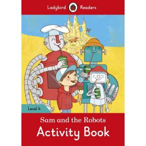 Ladybird Readers Level 4: Sam and the Robots. Activity Book