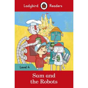 Ladybird Readers Level 4: Sam and the Robots