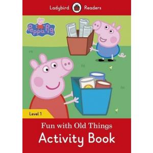 Ladybird Readers Level 1: Peppa Pig - Fun with Old Things. Activity Book
