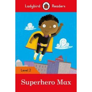 Ladybird Readers Level 2: Superhero Max