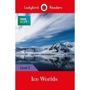 Ladybird Readers Level 3: BBC Earth - Ice Worlds