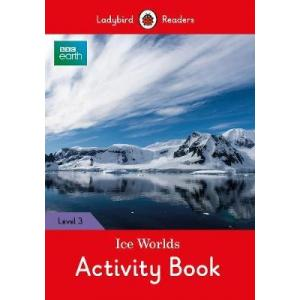 Ladybird Readers Level 3: BBC Earth Ice Worlds. Activity Book