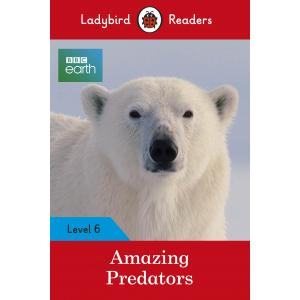 Ladybird Readers  Level 6: BBC Earth: Amazing Predators
