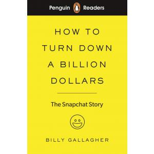 Penguin Readers Level 2: How to Turn Down a Billion Dollars: The Snapchat Story