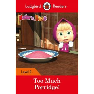 Ladybird Readers Level 2: Masha and the Bear: Too Much Porridge!