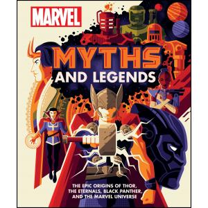 Marvel Myths and Legends. The epic origins of Thor, the Eternals, Black Panther, and the Marvel Universe