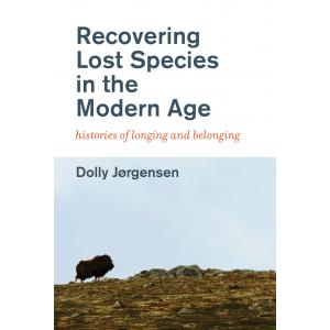 Recovering Lost Species in the Modern Age: Histories of Longing and Belonging