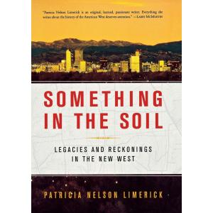 Something in the Soil. Legacies and Reckonings in the New West