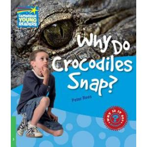 Why Do Crocodiles Snap? Cambridge Young Readers. Poziom 3