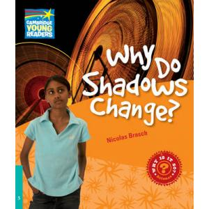 Why Do Shadows Change? Cambridge Young Readers. Poziom 5