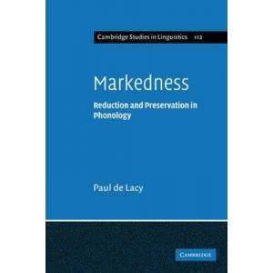 Markedness. Reduction and Preservation in Phonology