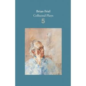 Brian Friel Collected Plays Volume 5