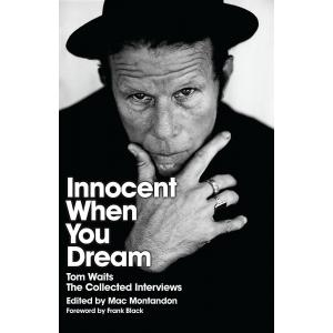 Innocent When You Dream. Tom Waits: The Collected Interviews