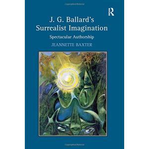 J.G. Ballard's Surrealist Imagination. Spectacular Authorship