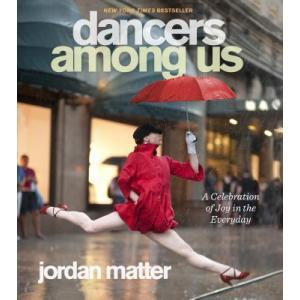 Dancers Among Us : A Celebration of Joy in the Everyday