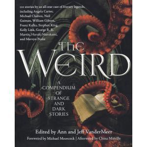 The Weird : A Compendium of Strange and Dark Stories