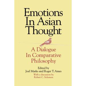 Emotions in Asian Thought : A Dialogue in Comparative Philosophy