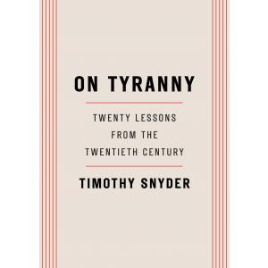 On Tyranny. Twenty Lessons from the Twentieth Century