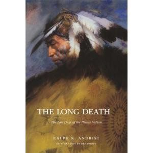 The Long Death : The Last Days of the Plains Indian