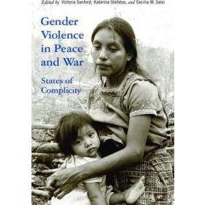 Gender Violence in Peace and War. States of Complicity