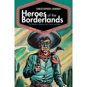Heroes of the Borderlands. The Western in Mexican Film, Comics, and Music