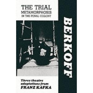 The Trial. Metamorphosis. In the Penal Colony. Playscript. Three Theatre Adaptations from Franz Kafka