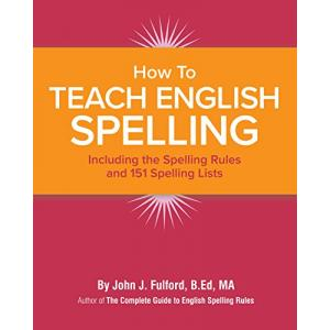 How to Teach English Spelling : Including The Spelling Rules and 151 Spelling Lists